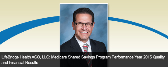ifeBridge Health ACO, LLC: Medicare Shared Savings Program Performance Year 2015 Quality and Financial Results