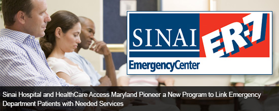 Sinai Hospital and HealthCare Access Maryland Pioneer a New Program to Link Emergency Department Patients with Needed Services