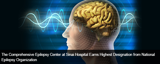 The Comprehensive Epilepsy Center at Sinai Hospital Earns Highest Designation from National Epilepsy Organization