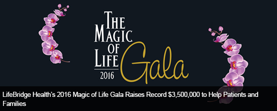 LBH 2016 Magic of Life Gala Raises Record $3,500,000 to Help Patients and Families