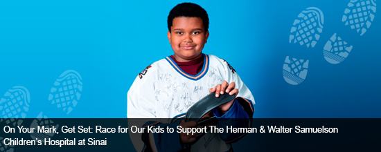 On Your Mark, Get Set: Race for Our Kids to Support The Herman & Walter Samuelson Children's Hospital at Sinai
