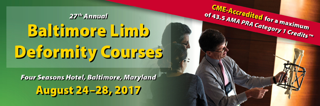 27th Annual Baltimore Limb Deformity Courses - August 24-28, 2017