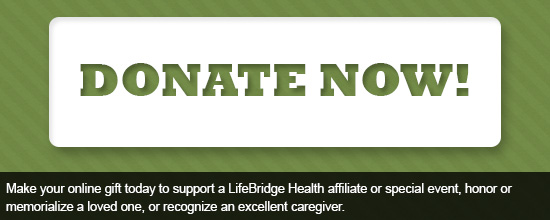 Make your online gift today to support a LifeBridge Health affiliate or special event, honor or memorialize a loved one, or recognize an excellent caregiver.